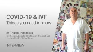 COVID-19 and IVF – all you need to know – Interview with Dr. Thanos Paraschos